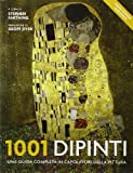 1001 dipinti. Una guida completa ai capolavori della pittura. Ediz. illustrata