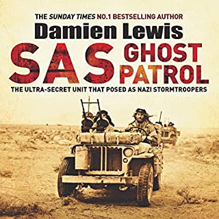 SAS Ghost Patrol     The Ultra-Secret Unit That Posed as Nazi Stormtroopers              By:                                                                                                                                 Damien Lewis                               Narrated by:                                                                                                                                 Leighton Pugh                      Length: 9 hrs and 51 mins     480 ratings     Overall 4.6