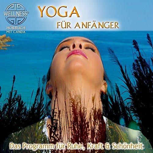 Yoga für Anfänger - Das Programm für Ruhe, Kraft & Schönheit / Hörbuch