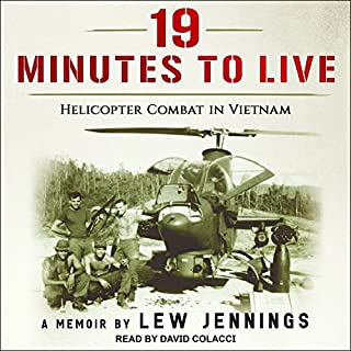 19 Minutes to Live     Helicopter Combat in Vietnam              By:                                                                                                                                 Lew Jennings                               Narrated by:                                                                                                                                 David Colacci                      Length: 9 hrs and 58 mins     293 ratings     Overall 4.5