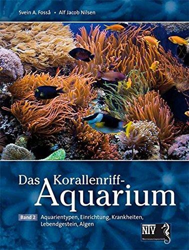 Das Korallenriff-Aquarium - Band 2: Aquarientypen, Einrichtung, Krankheiten (NTV...