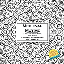 Medieval Motive Adult Coloring Book 200 pages - If you get a second chance, don't mess it up. (Mandala)