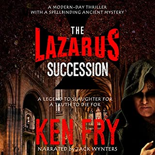 The Lazarus Succession     A Historical Mystery Thriller              By:                                                                                                                                 Ken Fry                               Narrated by:                                                                                                                                 Jack Wynters                      Length: 11 hrs and 19 mins     8 ratings     Overall 3.6