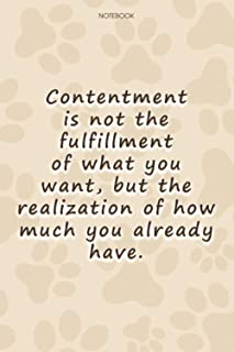 Lined Notebook Journal Cute Dog Cover Contentment is not the fulfillment of what you want, but the realization of how much...
