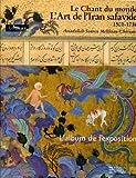 Le chant du monde - L'art de l'Iran safavide 1501-1736 : L'album de l'exposition