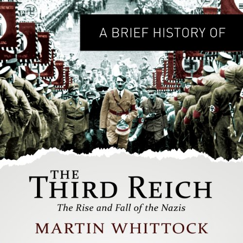 A Brief History of the Third Reich: The Rise and Fall of the Nazis audiobook cover art