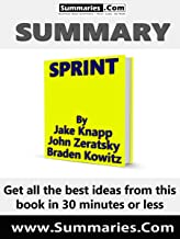 Summary of: SPRINT by Jake Knapp, John Zeratsky and Braden Kowitz: Business Book Summaries -- Get all the best ideas from this book in 30 minutes or less.