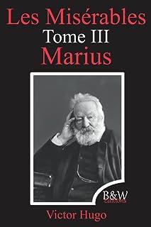 Les Misérables Tome 3 Marius: Victor Hugo   B&W Editions (Annoté)