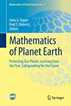 Mathematics of Planet Earth: Protecting Our Planet, Learning from the Past, Safeguarding for the Future (Mathematics of Planet Earth (5))