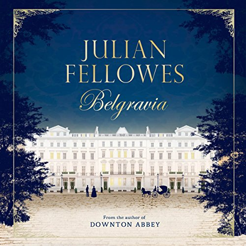 Julian Fellowes's Belgravia                   By:                                                                                                                                 Julian Fellowes                               Narrated by:                                                                                                                                 Juliet Stevenson                      Length: 15 hrs and 47 mins     2,792 ratings     Overall 4.5