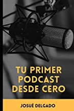 Tu Primer Podcast Desde Cero (Spanish Edition)