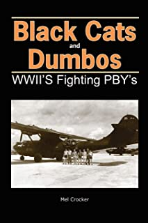 Black Cats and Dumbos: WW II's Fighting PBYs