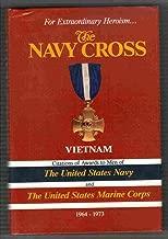 The Navy Cross: Vietnam : Citations of Awards to Men of the United States Navy and the United States Marine Corps 1964-1973