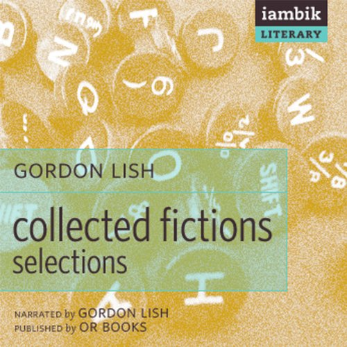 Collected Fictions     Selections by Gordon Lish              By:                                                                                                                                 Gordon Lish                               Narrated by:                                                                                                                                 Gordon Lish                      Length: 1 hr and 29 mins     3 ratings     Overall 5.0