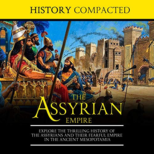 The Assyrian Empire Audiobook By History Compacted cover art