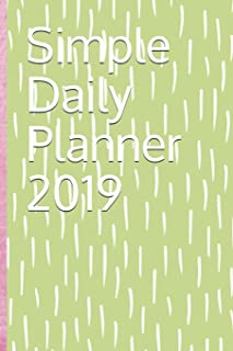 Simple Daily Planner 2019: Plan your day hourly, view your day at a glance: size 6x9 has one page per day, with dates listed for each day of 2019, minimalist design