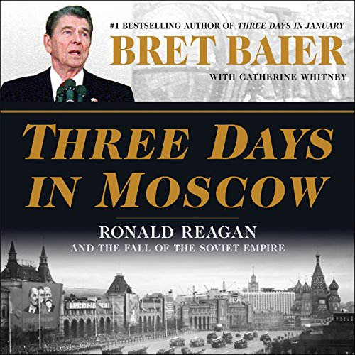 Three Days in Moscow     Ronald Reagan and the Fall of the Soviet Empire              Written by:                                                                                                                                 Bret Baier,                                                                                        Catherine Whitney                               Narrated by:                                                                                                                                 Bret Baier                      Length: 12 hrs and 37 mins     1 rating     Overall 5.0