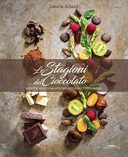 Le stagioni del cioccolato. Ricette dolci e salate per gustarlo tutto l'anno