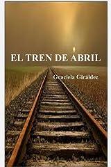 El Tren de Abril : Un viaje a través de la vida (Spanish Edition) Kindle Edition