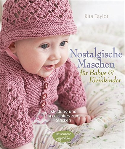 Nostalgische Maschen für Babys und Kleinkinder: Kleidung und Accessoires zum Stricken