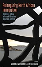 Reimagining North African immigration: Identities in flux in French literature, television and film