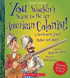 book cover of You Wouldn't Want to Be an American Colonist! by Jacqueline Morle