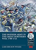 Wolke, L: Swedish Army of the Great Northern War, 1700-1721 (Century of the Soldier-Warfare c 1618-1721, Band 26) - Lars Ericson Wolke