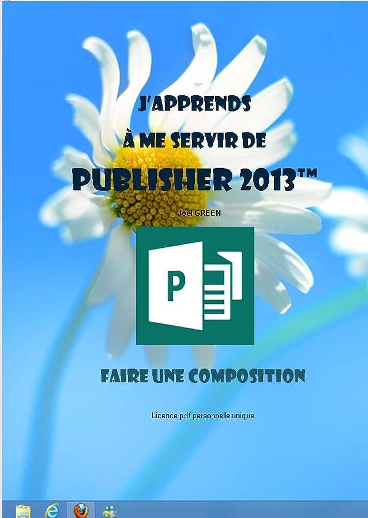 応じるキリスト促進するJ'apprends à me servir de Publisher 2013: Faire une composition avec Publisher (French Edition)