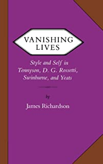 Vanishing Lives: Style and Self in Tennyson, D. G. Rossetti, Swinburne, and Yeats