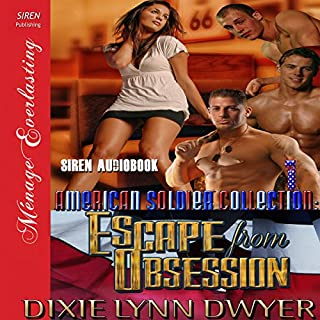 The American Soldier Collection Series: Escape from Obsession     Siren Publishing Menage Everlasting              By:                                                                                                                                 Dixie Lynn Dwyer                               Narrated by:                                                                                                                                 Julie Hunter                      Length: 6 hrs     2 ratings     Overall 5.0