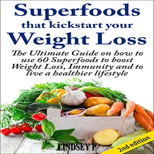 Superfoods That Kickstart Your Weight Loss, 2nd Edition cover art