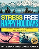 Stress Free Happy Holiday: Your Personal Guide to Surviving the Festive Season with Happiness, Joy and Complete Wellbeing: 10 Powerful Tips for getting ... Transformation Course) (English Edition)