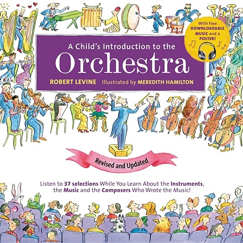 A Child's Introduction to the Orchestra (Revised and Updated): Listen to 37 Selections While You Learn About the Instruments, the Music, and the ... the Music! (A Child's Introduction Series)