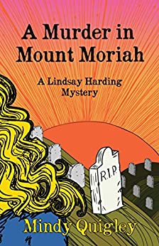 A Murder in Mount Moriah: Lindsay Harding Mystery Series (Reverend Lindsay Harding Mystery Book 1) by [Mindy Quigley]