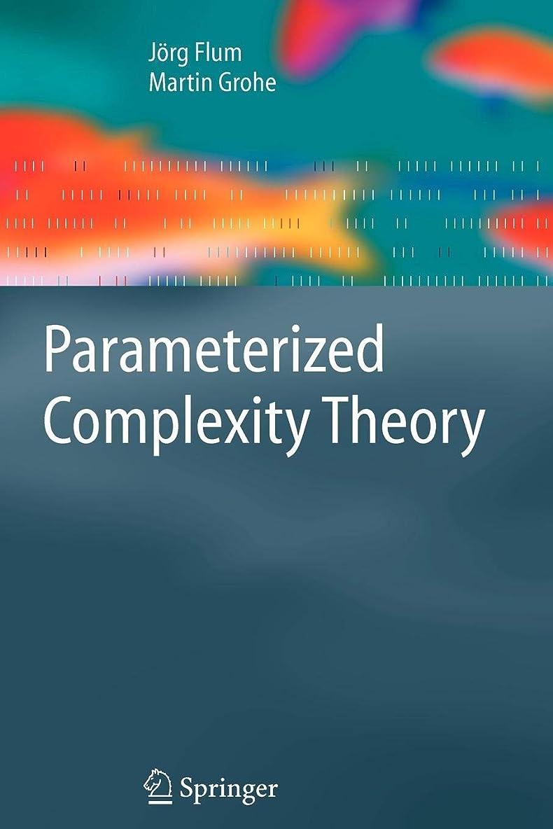 レプリカアテンダント極地Parameterized Complexity Theory (Texts in Theoretical Computer Science. An EATCS Series)