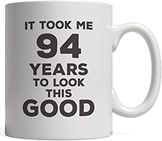 It Took Me 94 Years To Look This Good Birthday Mug - Great Funny Design As 94th Ninety Fourth Anniversary Day Gift Idea Perfect For Ninety Four Year Old Men And Women Born In 1924!It Took Me 94 Years