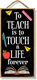 Teach is to Touch a Life Forever- 5 x 10 inch Hanging Signs, Wall Art, Decorative Wood Sign, Teacher Gifts