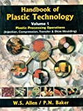 Handbook of Plastic Technology: Plastic Processing Operations, (Injection, Compression, Transfer & Blow Moulding) Vol. I (HB) -