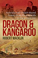 Dragon and Kangaroo: Australia and China's Shared History from the Goldfields to the Present Day