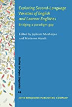 Exploring Second-Language Varieties of English and Learner Englishes: Bridging a Paradigm Gap (Studies in Corpus Linguistics, Band 44)
