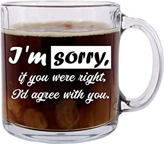 Robin Williams Quote Funny Glass Coffee Mug, I'm Sorry - If You Were Right, Great for Friends, CoWorkers and Office Colleagues