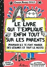 Le livre qui t'explique enfin tout sur les parents de Françoize Boucher