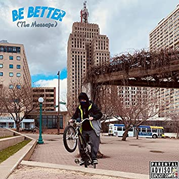BE BETTER(The Message)