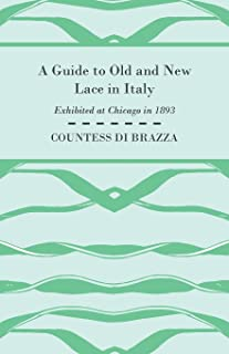 A Guide To Old And New Lace In Italy - Exhibited at Chicago in 1893