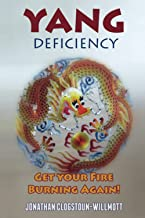 Yang Deficiency - Get Your Fire Burning Again! (Chinese Medicine in English) (Volume 3)