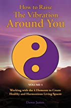 Best How to Raise the Vibration around You: Volume I: Working with the 4 Elements to Create Healthy and Harmonious Living Spaces Review