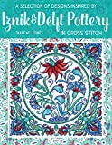 A Selection of Designs Inspired by Iznik and Delft Pottery in Cross Stitch