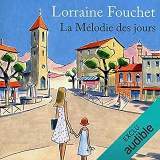 La mélodie des jours                   De :                                                                                                                                 Lorraine Fouchet                               Lu par :                                                                                                                                 Véronique Groux de Miéri,                                                                                        Yves Mugler                      Durée : 11 h et 26 min     22 notations     Global 4,9