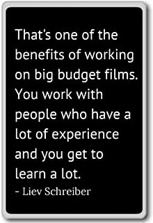 That's one of the benefits of working on big... - Liev Schreiber quotes fridge magnet, Black