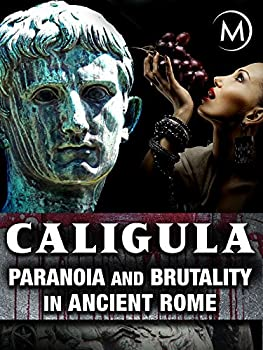 Caligula  Paranoia and Brutality in Ancient Rome